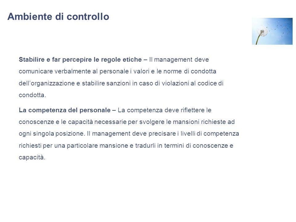 Ambiente di controllo Stabilire e far percepire le regole etiche – Il management deve comunicare verbalmente al personale i valori e le norme di condo
