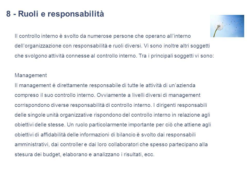 8 - Ruoli e responsabilità Il controllo interno è svolto da numerose persone che operano allinterno dellorganizzazione con responsabilità e ruoli dive