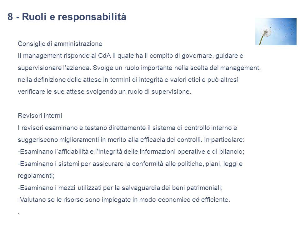 8 - Ruoli e responsabilità Consiglio di amministrazione Il management risponde al CdA il quale ha il compito di governare, guidare e supervisionare la