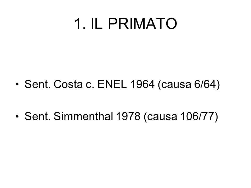 1. IL PRIMATO Sent. Costa c. ENEL 1964 (causa 6/64) Sent. Simmenthal 1978 (causa 106/77)