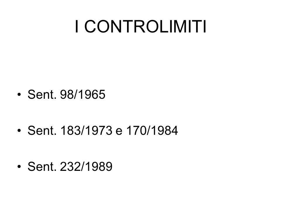 I CONTROLIMITI Sent. 98/1965 Sent. 183/1973 e 170/1984 Sent. 232/1989