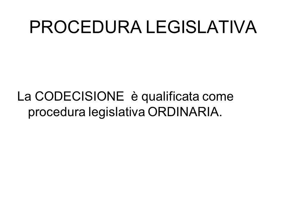 PROCEDURA LEGISLATIVA La CODECISIONE è qualificata come procedura legislativa ORDINARIA.