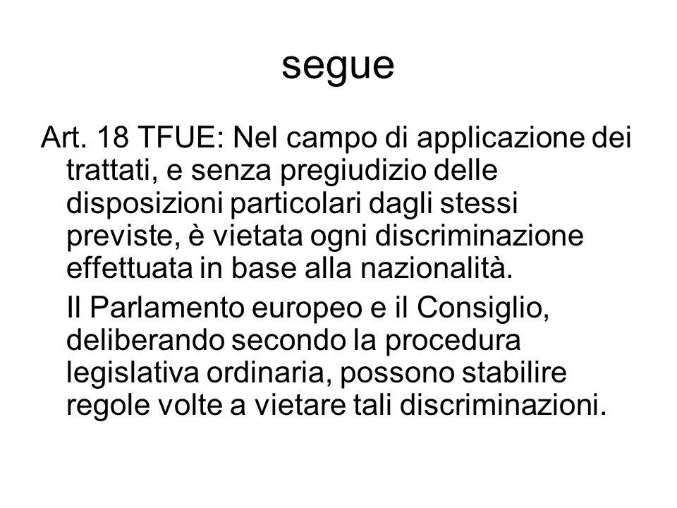 segue Art. 18 TFUE: Nel campo di applicazione dei trattati, e senza pregiudizio delle disposizioni particolari dagli stessi previste, è vietata ogni d