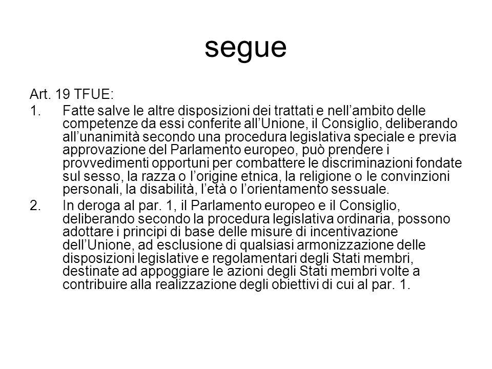 segue Art. 19 TFUE: 1.Fatte salve le altre disposizioni dei trattati e nellambito delle competenze da essi conferite allUnione, il Consiglio, delibera