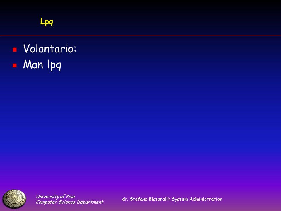 University of Pisa Computer Science Department dr. Stefano Bistarelli: System Administration Lpq Volontario: Man lpq