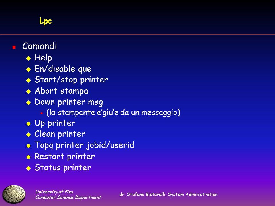 University of Pisa Computer Science Department dr. Stefano Bistarelli: System Administration Lpc Comandi Help En/disable que Start/stop printer Abort