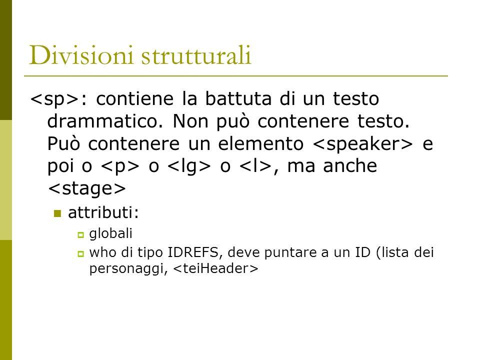 Divisioni strutturali : contiene la battuta di un testo drammatico. Non può contenere testo. Può contenere un elemento e poi o o o, ma anche attributi