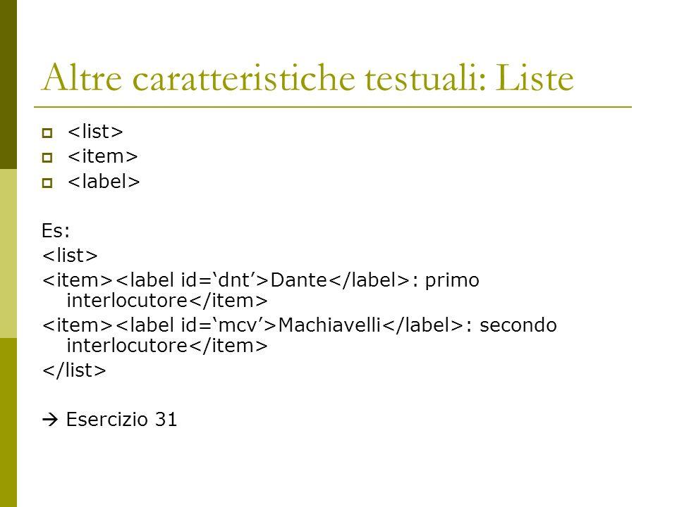 Altre caratteristiche testuali: Liste Es: Dante : primo interlocutore Machiavelli : secondo interlocutore Esercizio 31