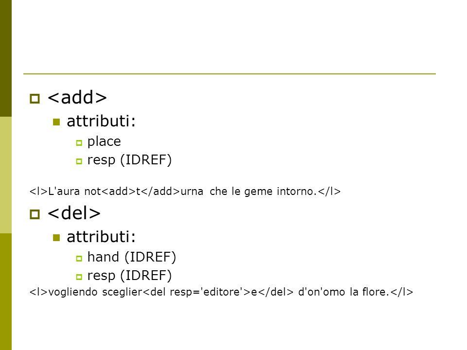 attributi: place resp (IDREF) L'aura not t urna che le geme intorno. attributi: hand (IDREF) resp (IDREF) vogliendo sceglier e d'on'omo la flore.