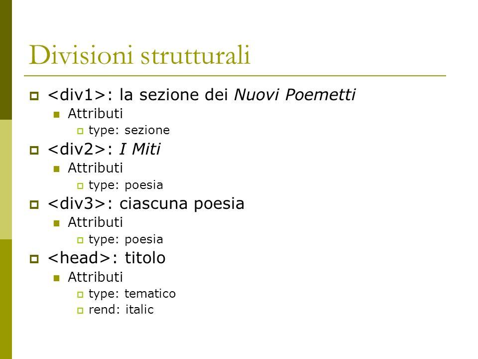 Divisioni strutturali : la sezione dei Nuovi Poemetti Attributi type: sezione : I Miti Attributi type: poesia : ciascuna poesia Attributi type: poesia