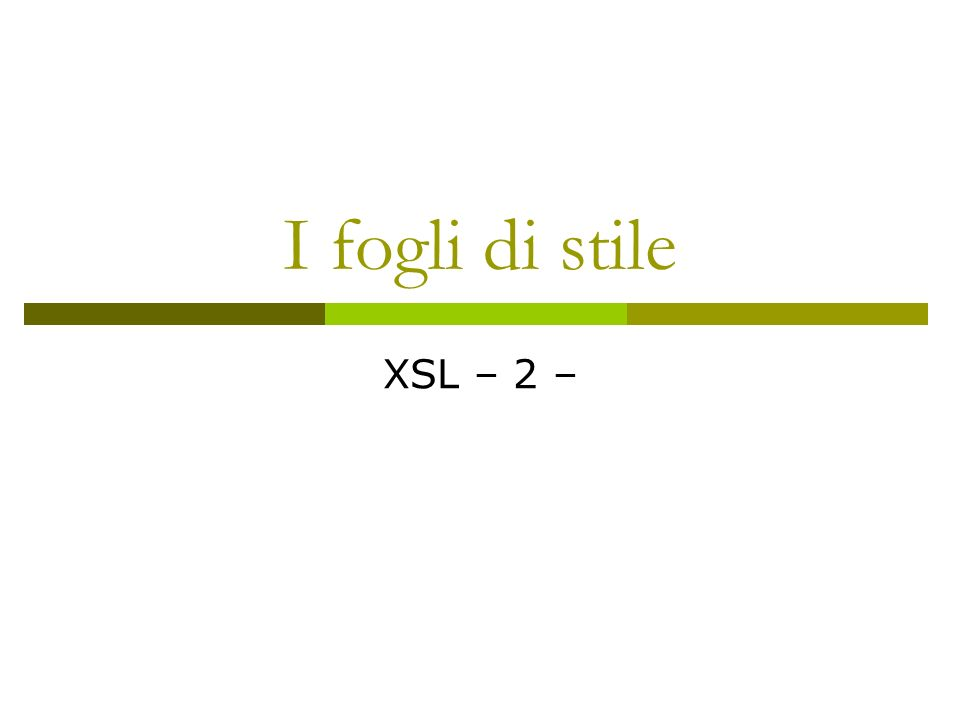 I fogli di stile XSL – 2 –