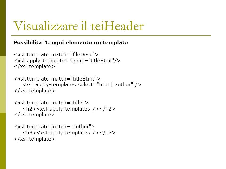 Visualizzare il teiHeader Possibilità 1: ogni elemento un template