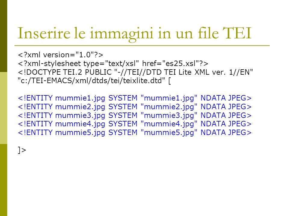 Inserire le immagini in un file TEI <!DOCTYPE TEI.2 PUBLIC