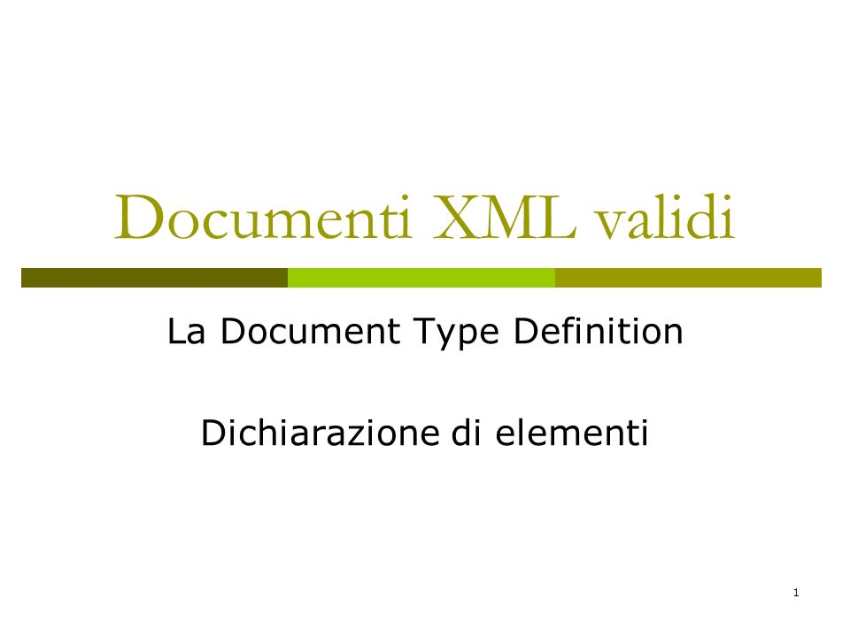 1 Documenti XML validi La Document Type Definition Dichiarazione di elementi