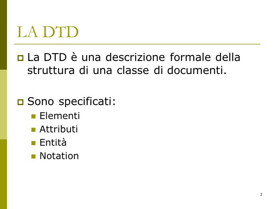 2 LA DTD La DTD è una descrizione formale della struttura di una classe di documenti.