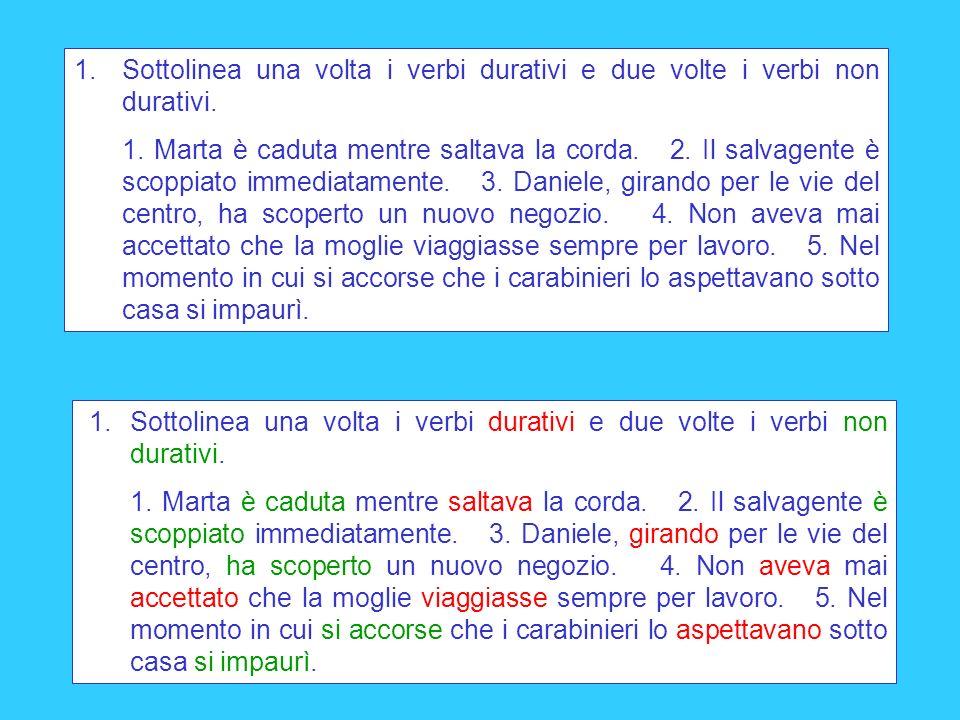 1. Sottolinea una volta i verbi durativi e due volte i verbi non durativi.