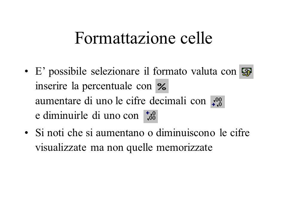 Formattazione celle E possibile selezionare il formato valuta con inserire la percentuale con aumentare di uno le cifre decimali con e diminuirle di uno con Si noti che si aumentano o diminuiscono le cifre visualizzate ma non quelle memorizzate