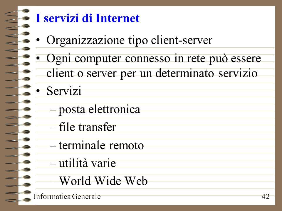 Informatica Generale42 I servizi di Internet Organizzazione tipo client-server Ogni computer connesso in rete può essere client o server per un determ