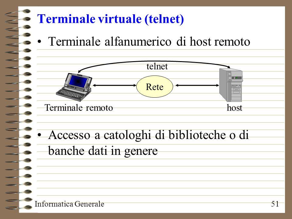 Informatica Generale51 Terminale virtuale (telnet) Terminale alfanumerico di host remoto Accesso a catologhi di biblioteche o di banche dati in genere