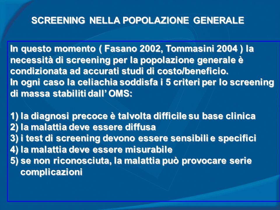 SCREENING NELLA POPOLAZIONE GENERALE In questo momento ( Fasano 2002, Tommasini 2004 ) la necessità di screening per la popolazione generale è condizi