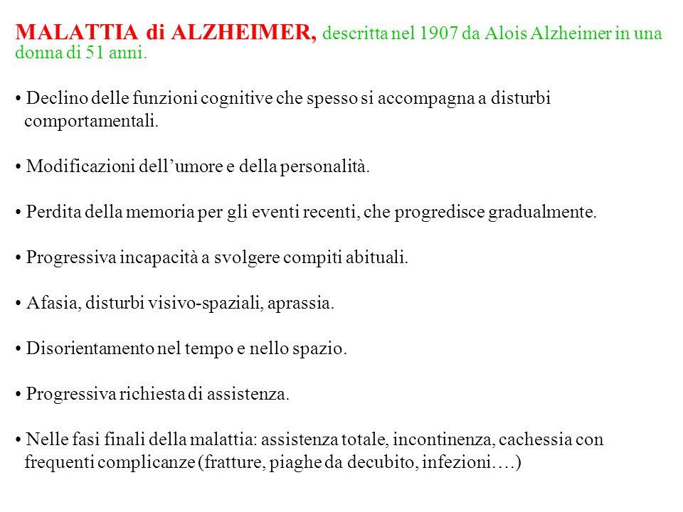 MALATTIA di ALZHEIMER, descritta nel 1907 da Alois Alzheimer in una donna di 51 anni. Declino delle funzioni cognitive che spesso si accompagna a dist