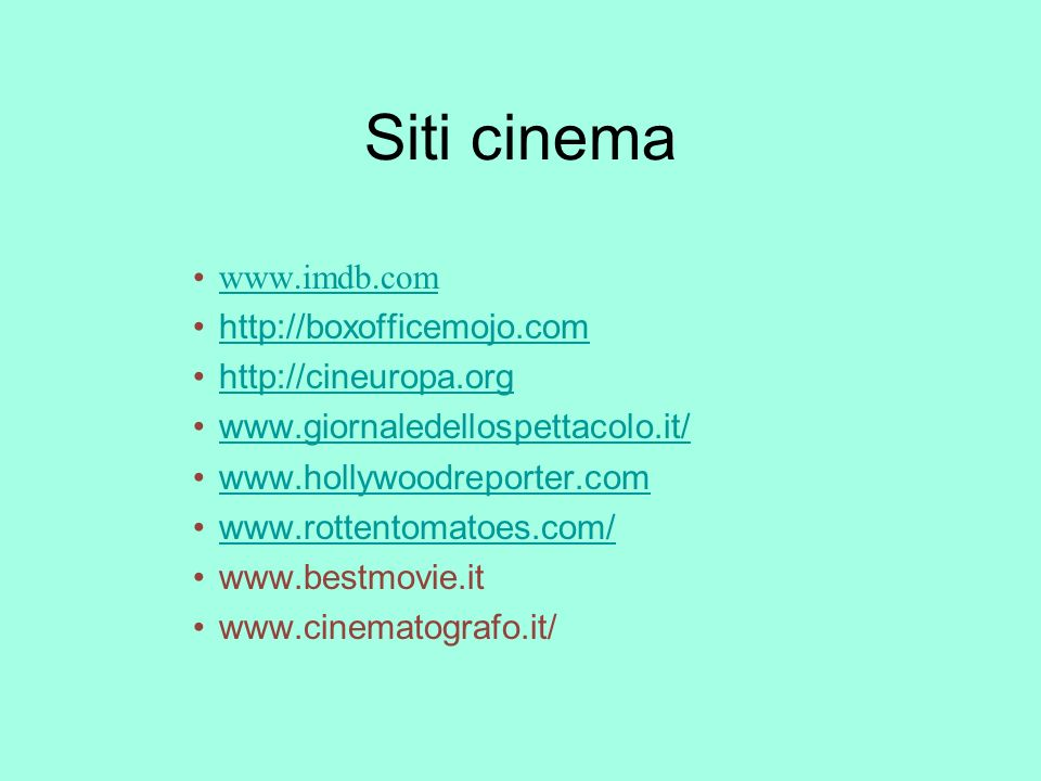 Siti cinema www.imdb.com http://boxofficemojo.com http://cineuropa.org www.giornaledellospettacolo.it/ www.hollywoodreporter.com www.rottentomatoes.com/ www.bestmovie.it www.cinematografo.it/