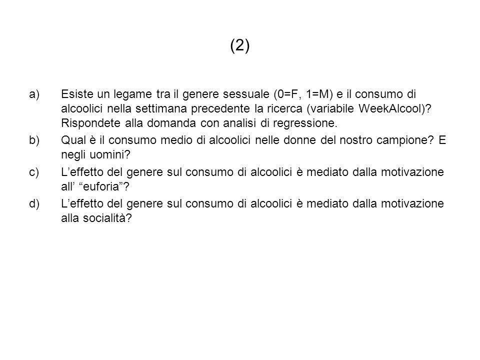 (2) a)Esiste un legame tra il genere sessuale (0=F, 1=M) e il consumo di alcoolici nella settimana precedente la ricerca (variabile WeekAlcool)? Rispo