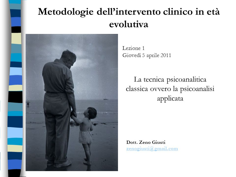 Metodologie dellintervento clinico in età evolutiva Dott. Zeno Giusti zenogiusti@gmail.com Lezione 1 Giovedì 5 aprile 2011 La tecnica psicoanalitica c