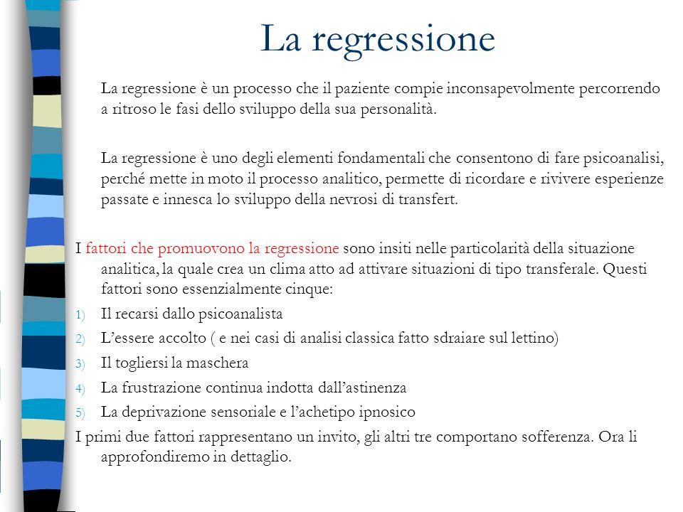 La regressione La regressione è un processo che il paziente compie inconsapevolmente percorrendo a ritroso le fasi dello sviluppo della sua personalit