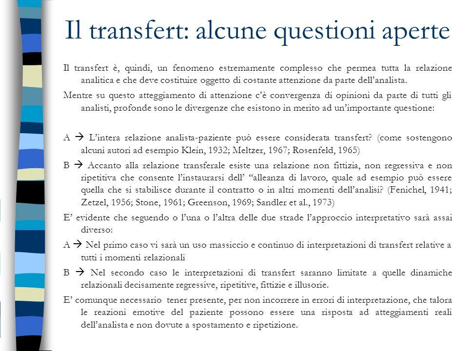 Il transfert: alcune questioni aperte Il transfert è, quindi, un fenomeno estremamente complesso che permea tutta la relazione analitica e che deve co