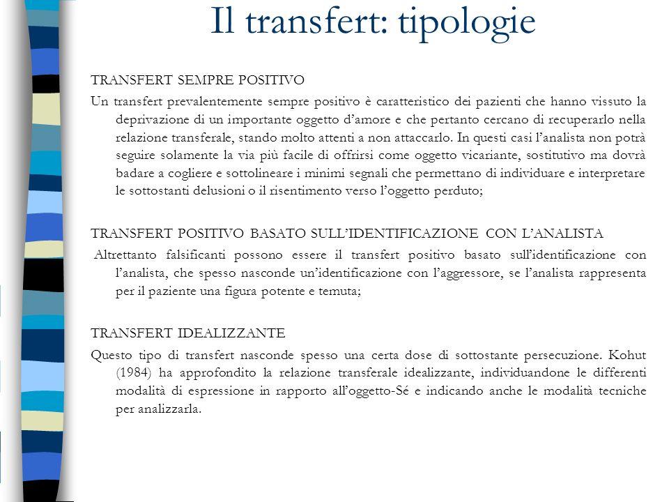 Il transfert: tipologie TRANSFERT SEMPRE POSITIVO Un transfert prevalentemente sempre positivo è caratteristico dei pazienti che hanno vissuto la depr