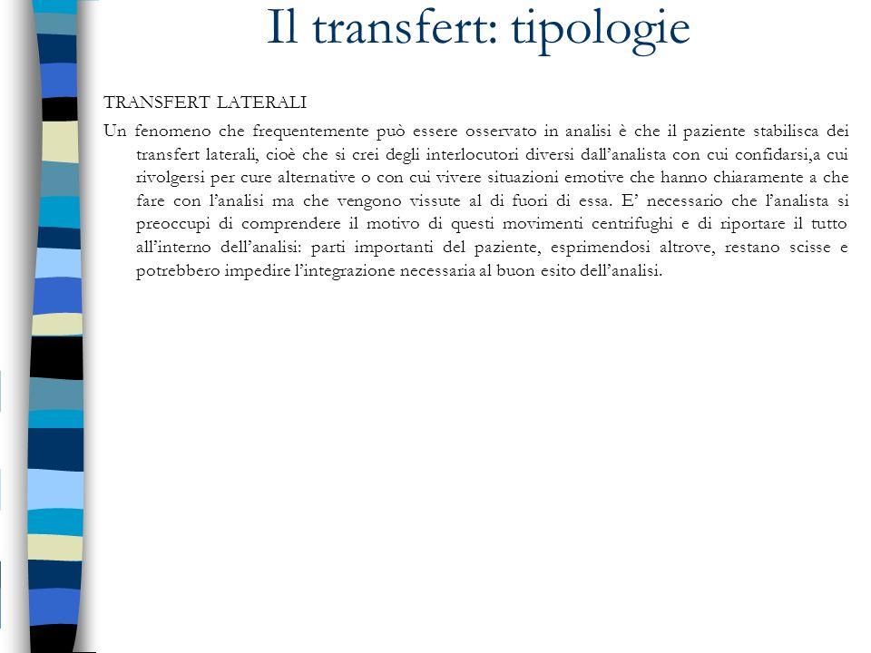 Il transfert: tipologie TRANSFERT LATERALI Un fenomeno che frequentemente può essere osservato in analisi è che il paziente stabilisca dei transfert l