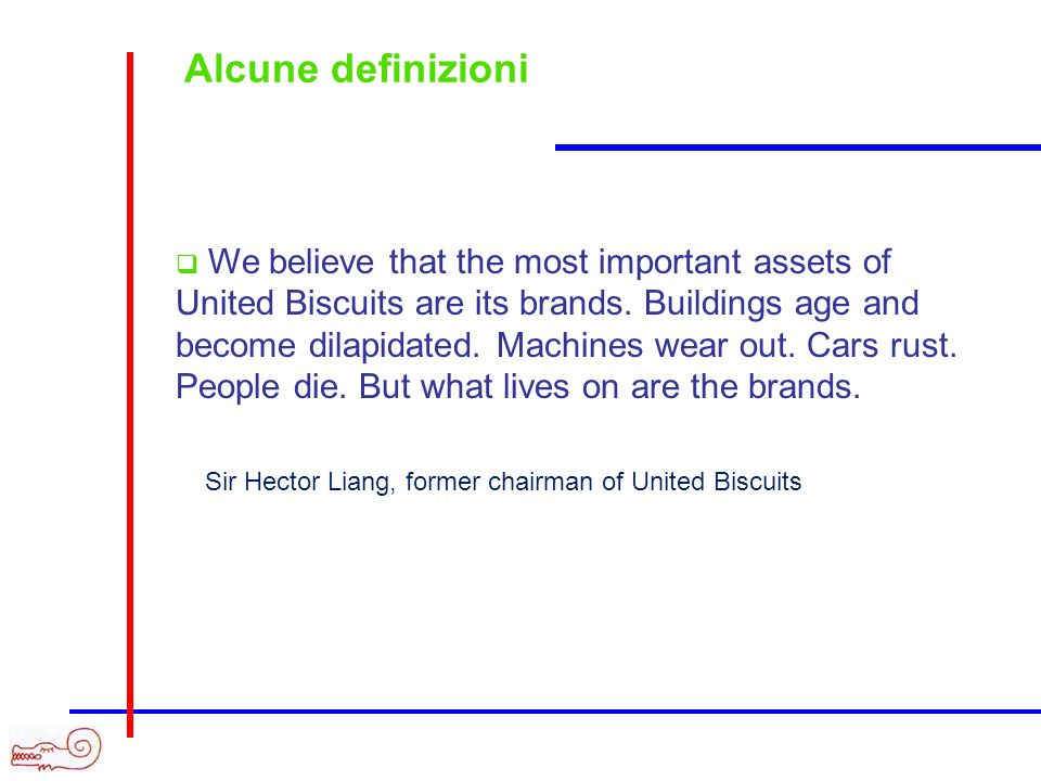 Alcune definizioni Product are made in a factory, but brands are made in the mind. Walter Landor, president of Landor branding agency