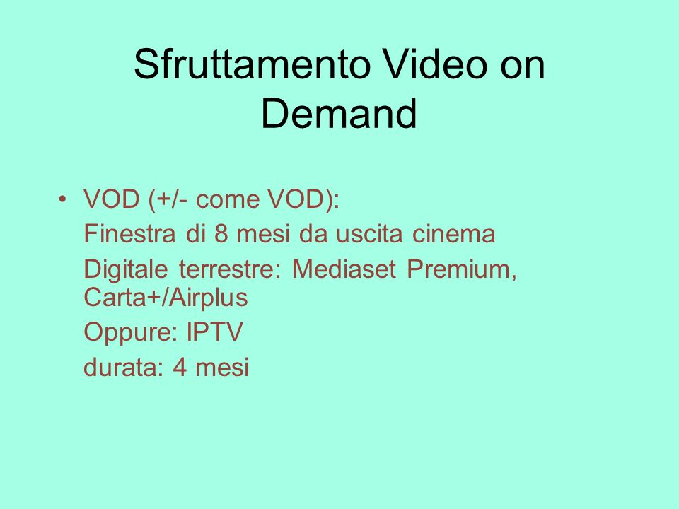 Sfruttamento Video on Demand VOD (+/- come VOD): Finestra di 8 mesi da uscita cinema Digitale terrestre: Mediaset Premium, Carta+/Airplus Oppure: IPTV