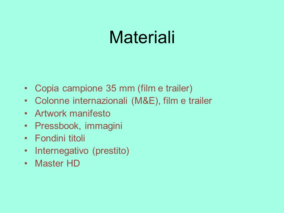 Materiali Copia campione 35 mm (film e trailer) Colonne internazionali (M&E), film e trailer Artwork manifesto Pressbook, immagini Fondini titoli Inte