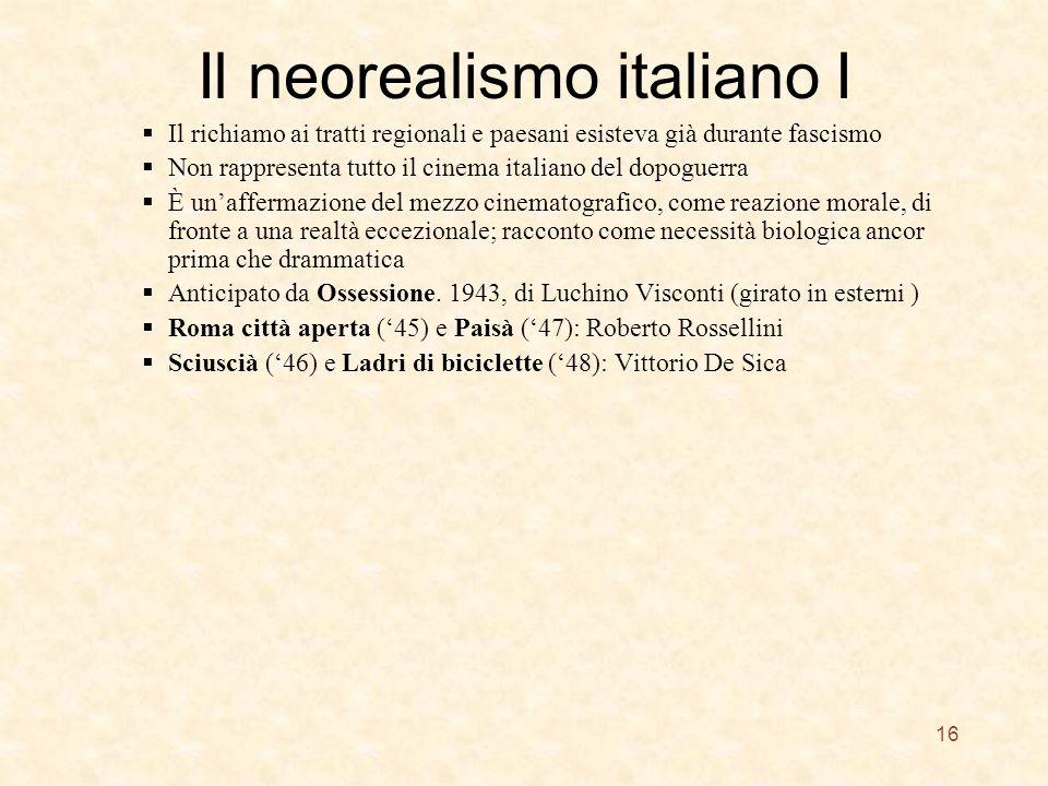 Il neorealismo italiano I Il richiamo ai tratti regionali e paesani esisteva già durante fascismo Non rappresenta tutto il cinema italiano del dopogue