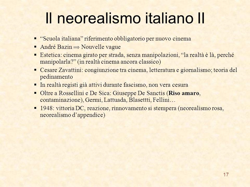 Il neorealismo italiano II Scuola italiana riferimento obbligatorio per nuovo cinema André Bazin Nouvelle vague Estetica: cinema girato per strada, senza manipolazioni, la realtà è là, perché manipolarla.