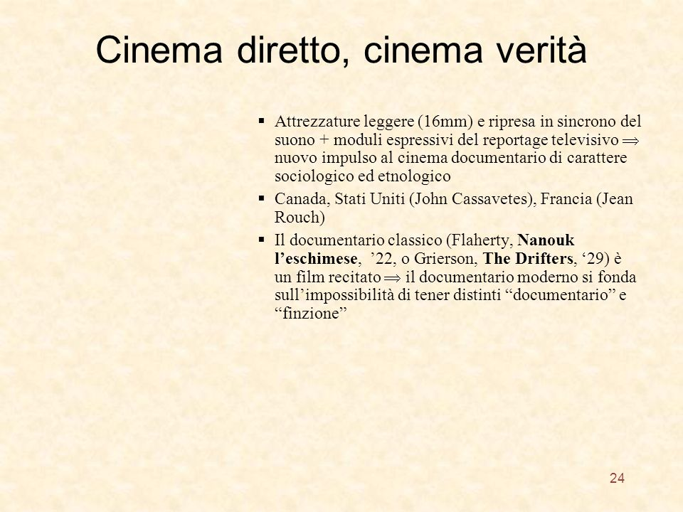 Cinema diretto, cinema verità Attrezzature leggere (16mm) e ripresa in sincrono del suono + moduli espressivi del reportage televisivo nuovo impulso a