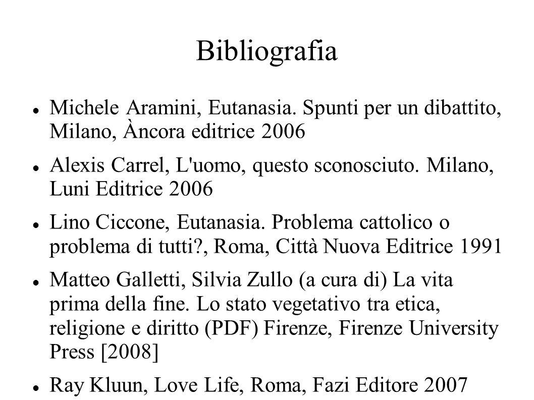 Bibliografia Michele Aramini, Eutanasia. Spunti per un dibattito, Milano, Àncora editrice 2006 Alexis Carrel, L'uomo, questo sconosciuto. Milano, Luni