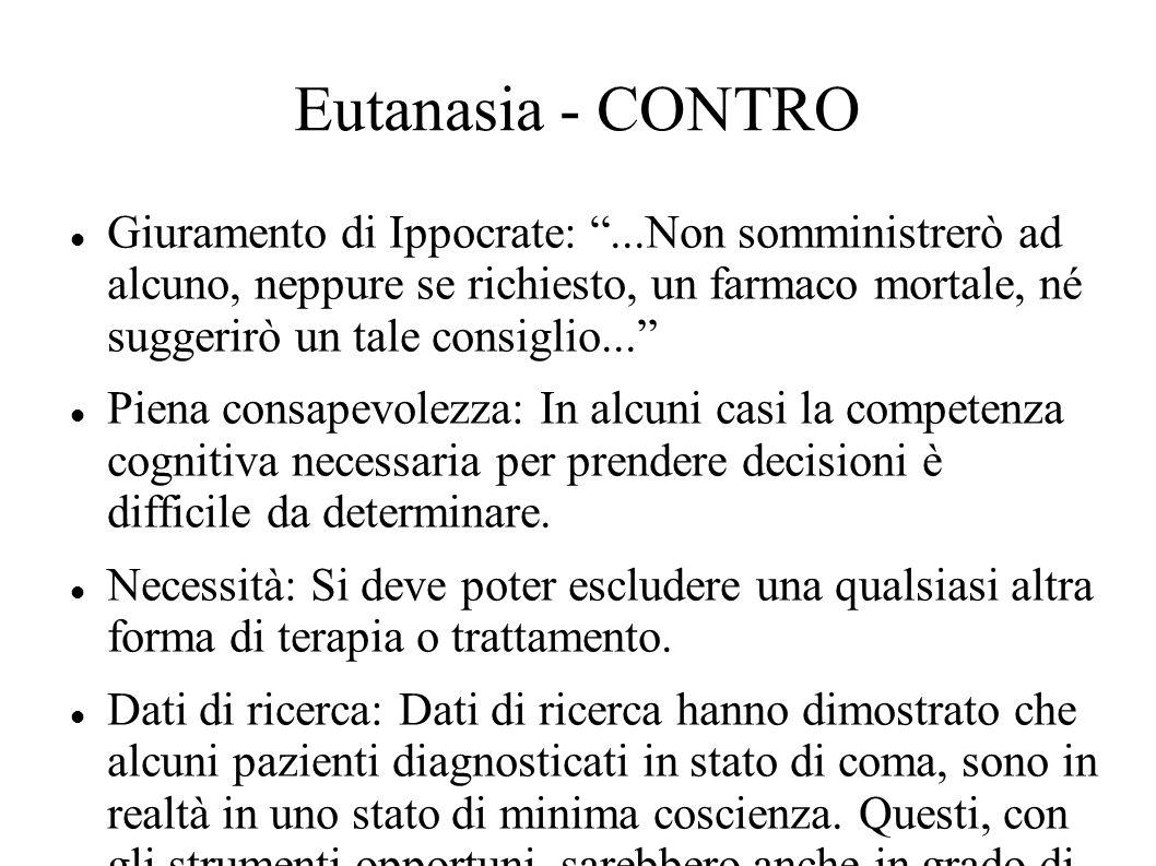 Eutanasia - CONTRO Giuramento di Ippocrate:...Non somministrerò ad alcuno, neppure se richiesto, un farmaco mortale, né suggerirò un tale consiglio...