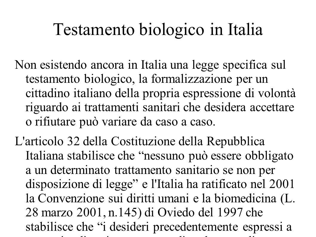 Testamento biologico in Italia Non esistendo ancora in Italia una legge specifica sul testamento biologico, la formalizzazione per un cittadino italia