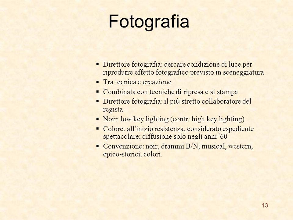 Fotografia Direttore fotografia: cercare condizione di luce per riprodurre effetto fotografico previsto in sceneggiatura Tra tecnica e creazione Combi