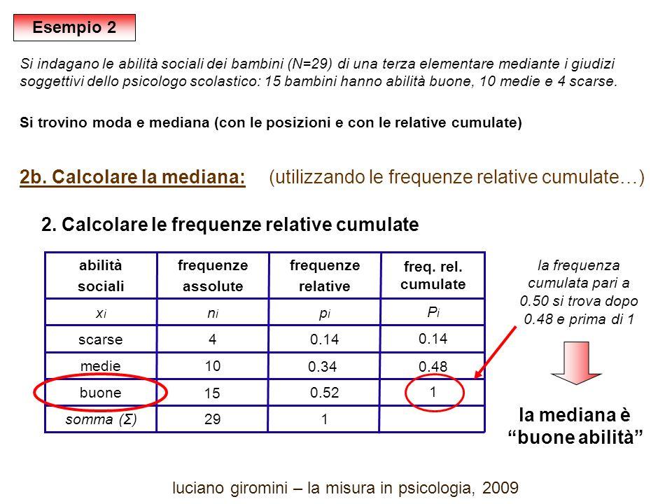 2b. Calcolare la mediana: (utilizzando le frequenze relative cumulate…) Si indagano le abilità sociali dei bambini (N=29) di una terza elementare medi