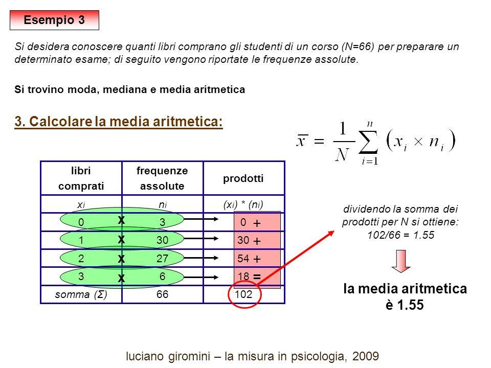 +++=+++= xxxx Si desidera conoscere quanti libri comprano gli studenti di un corso (N=66) per preparare un determinato esame; di seguito vengono riportate le frequenze assolute.