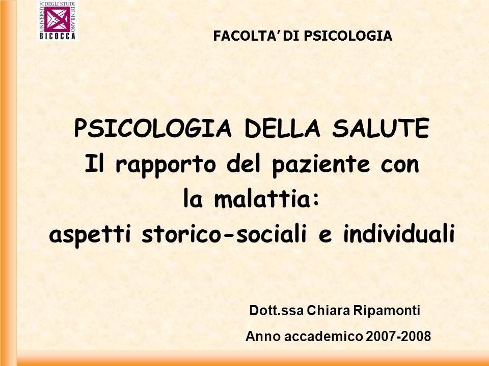 PSICOLOGIA DELLA SALUTE Il rapporto del paziente con la malattia: aspetti storico-sociali e individuali FACOLTA DI PSICOLOGIA Dott.ssa Chiara Ripamonti Anno accademico 2007-2008