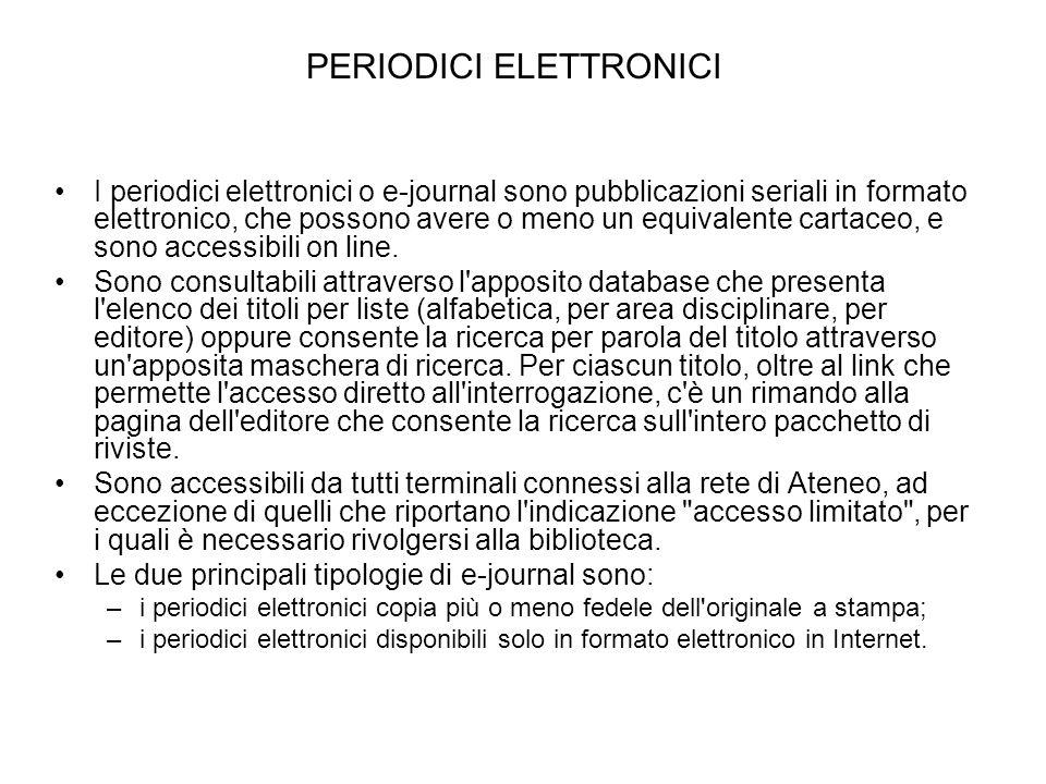PERIODICI ELETTRONICI I periodici elettronici o e-journal sono pubblicazioni seriali in formato elettronico, che possono avere o meno un equivalente c