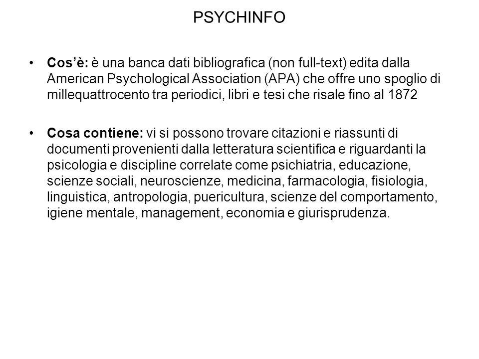 PSYCHINFO Cosè: è una banca dati bibliografica (non full-text) edita dalla American Psychological Association (APA) che offre uno spoglio di millequat
