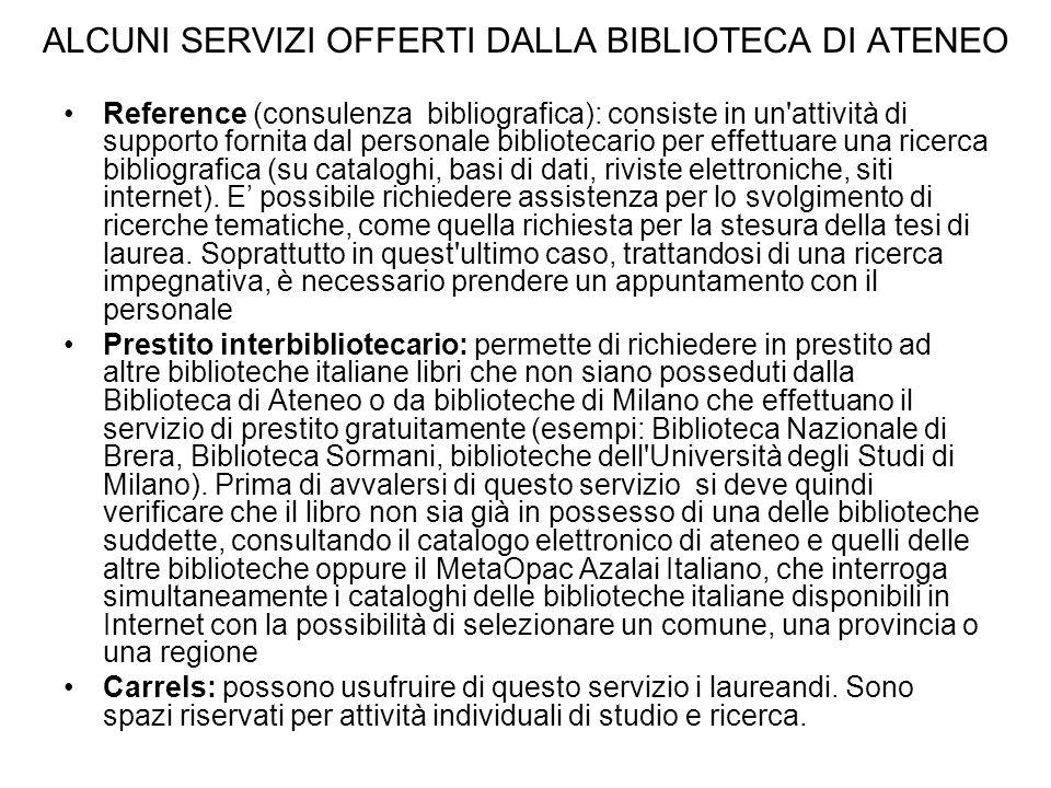 ALCUNI SERVIZI OFFERTI DALLA BIBLIOTECA DI ATENEO Reference (consulenza bibliografica): consiste in un'attività di supporto fornita dal personale bibl