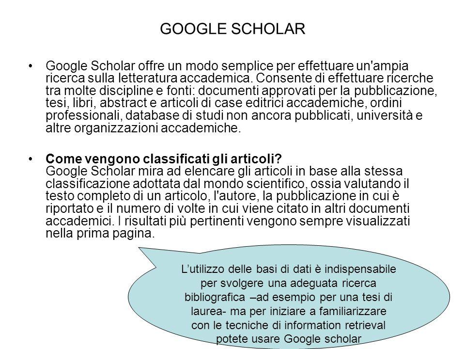 GOOGLE SCHOLAR Google Scholar offre un modo semplice per effettuare un'ampia ricerca sulla letteratura accademica. Consente di effettuare ricerche tra