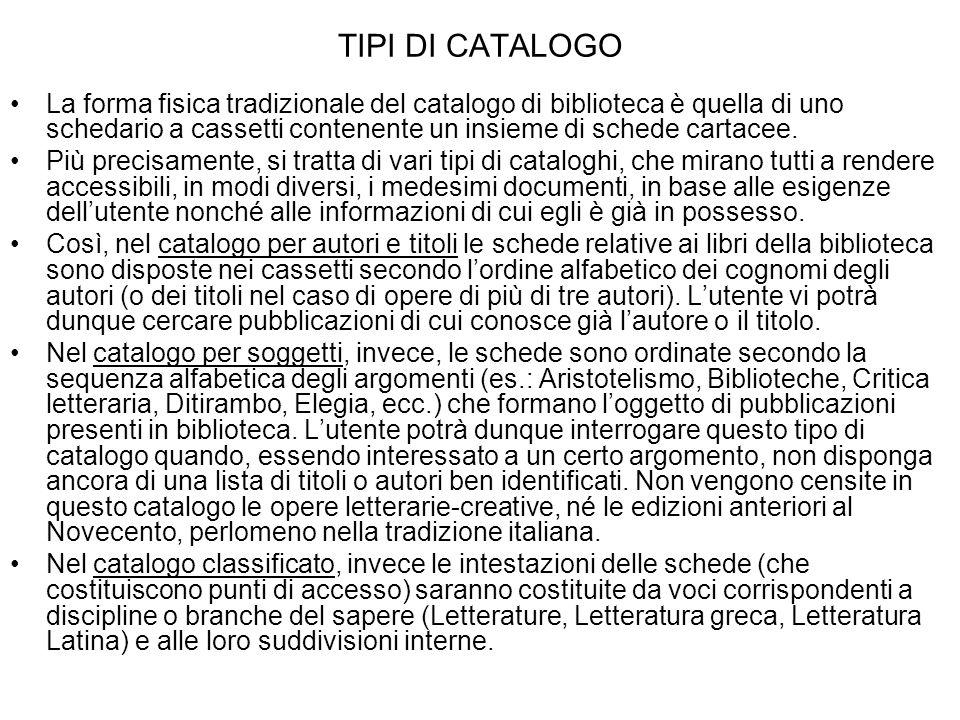 TIPI DI CATALOGO La forma fisica tradizionale del catalogo di biblioteca è quella di uno schedario a cassetti contenente un insieme di schede cartacee